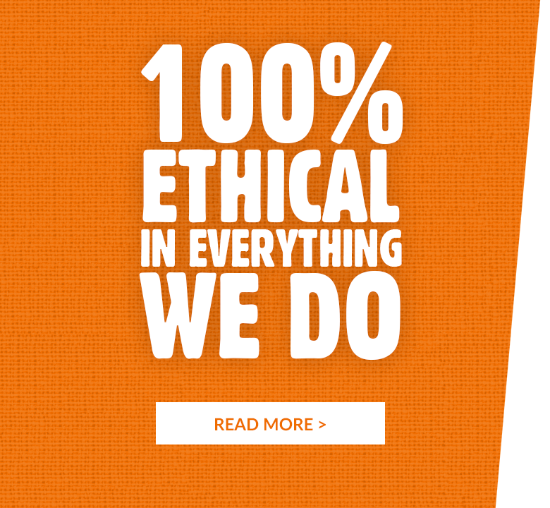 100% Ethical in everything we do